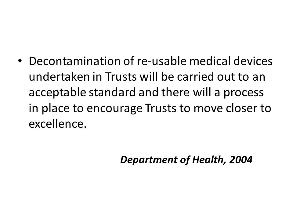 Decontamination of re-usable medical devices undertaken in Trusts will be carried out to an acceptable standard and there will a process in place to e