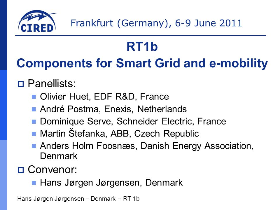 Frankfurt (Germany), 6-9 June 2011 Scope of RT1b  Smart Grids offer solutions to several problems which the network operators are facing  Which new or modified components will be needed in the substations, in the public environment, at the customers' premises and in the electric vehicles for smart grids and e- mobility.