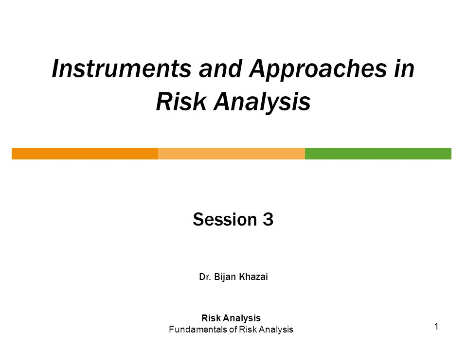 Instruments and Approaches in Risk Analysis Session 3 Dr.
