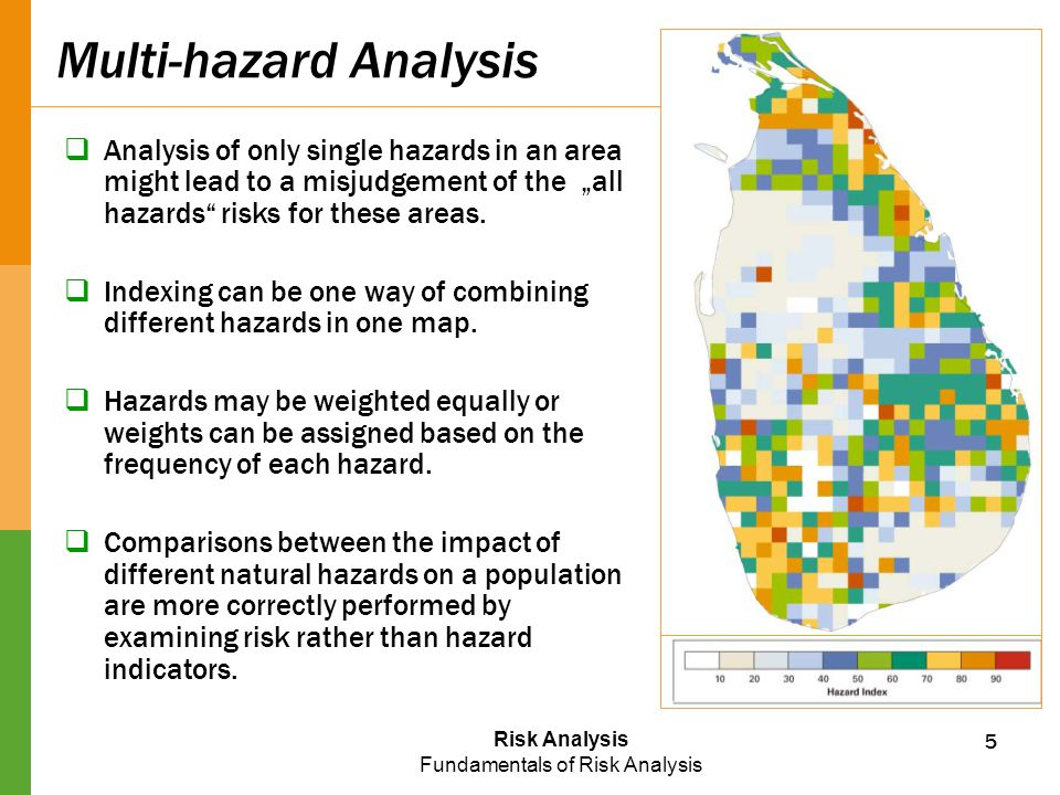 "Risk Analysis Fundamentals of Risk Analysis Multi-hazard Analysis  Analysis of only single hazards in an area might lead to a misjudgement of the ""al"