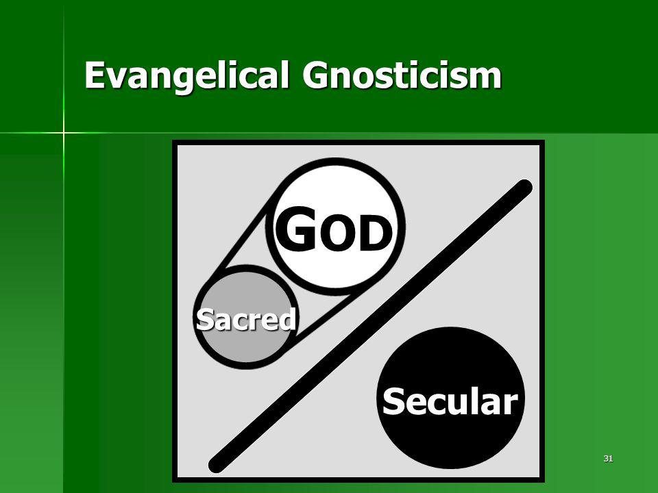 31 Evangelical Gnosticism Secular Sacred G OD
