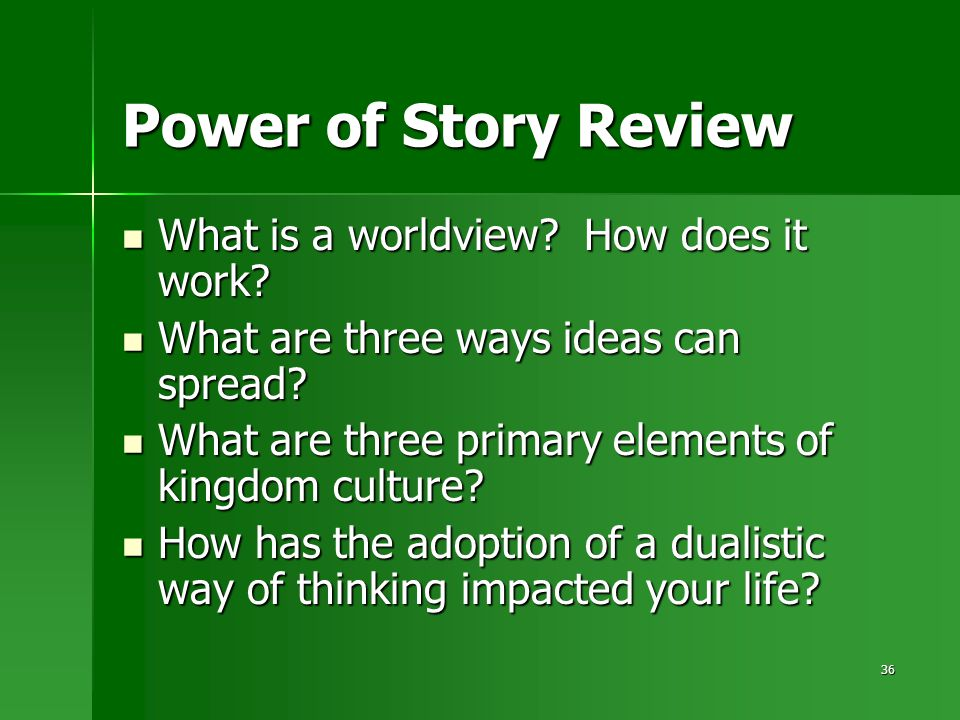 36 Power of Story Review What is a worldview. How does it work.