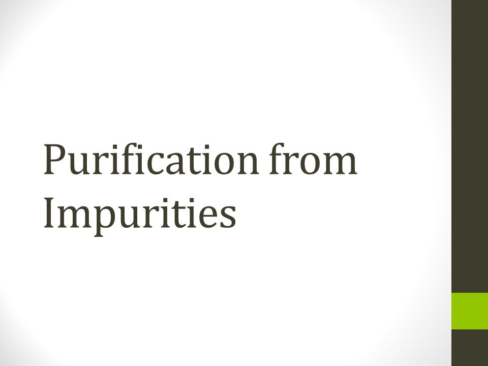 Purification from Impurities