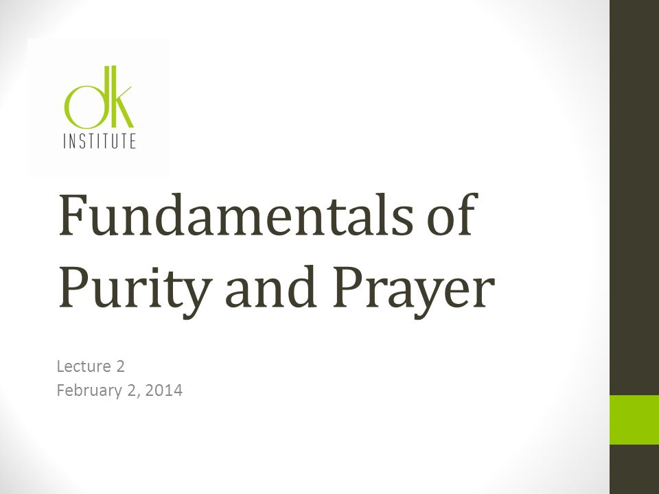 Fundamentals of Purity and Prayer Lecture 2 February 2, 2014