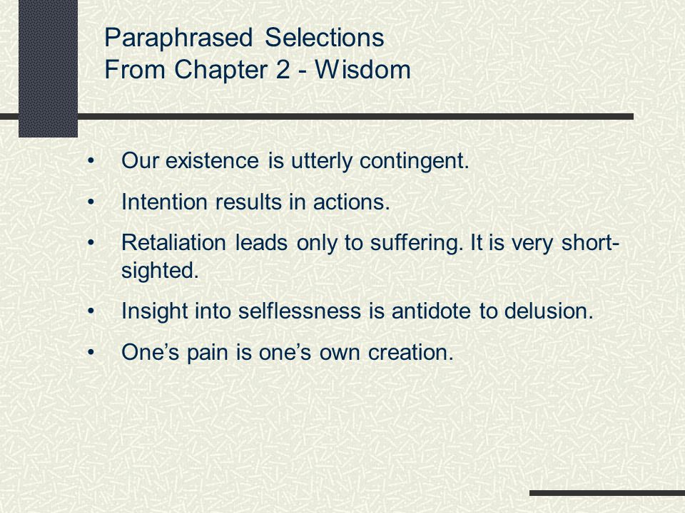 Paraphrased Selections From Chapter 2 - Wisdom Our existence is utterly contingent.