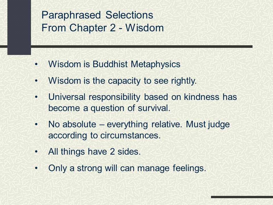 Paraphrased Selections From Chapter 2 - Wisdom Wisdom is Buddhist Metaphysics Wisdom is the capacity to see rightly.