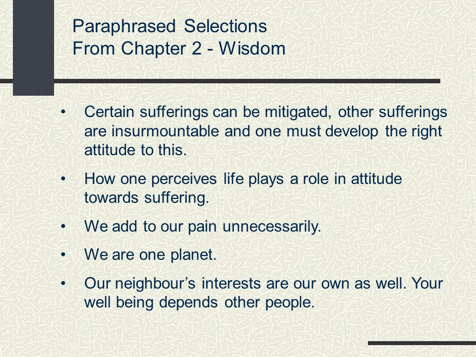 Paraphrased Selections From Chapter 2 - Wisdom Certain sufferings can be mitigated, other sufferings are insurmountable and one must develop the right attitude to this.