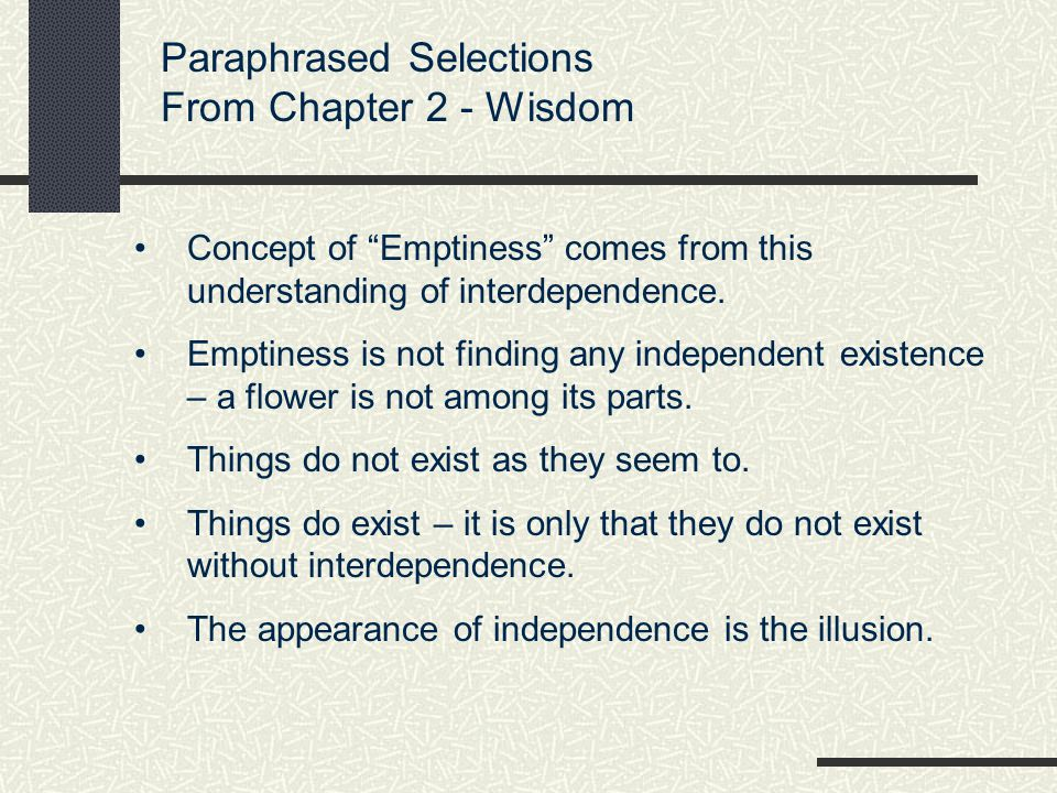 Paraphrased Selections From Chapter 2 - Wisdom Our perception and naming of reality is recognizing the complex causes that everything contains.