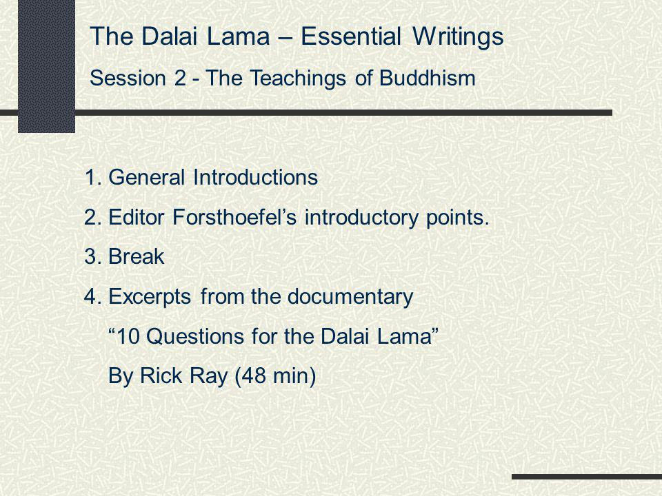 The Dalai Lama – Essential Writings Session 2 - The Teachings of Buddhism You may click on the image above to start and pause play.