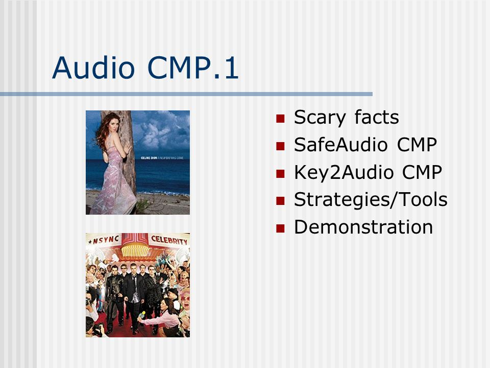 Audio CMP.1 Scary facts SafeAudio CMP Key2Audio CMP Strategies/Tools Demonstration