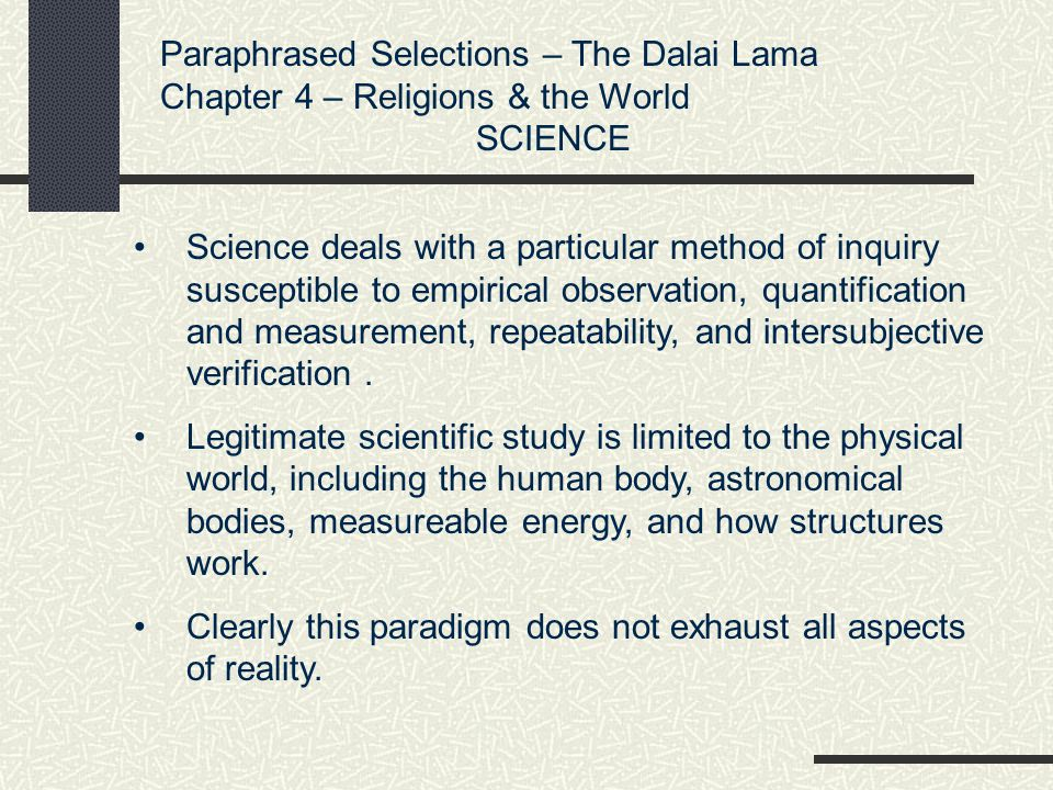 Paraphrased Selections – The Dalai Lama Chapter 4 – Religions & the World SCIENCE Science deals with a particular method of inquiry susceptible to emp