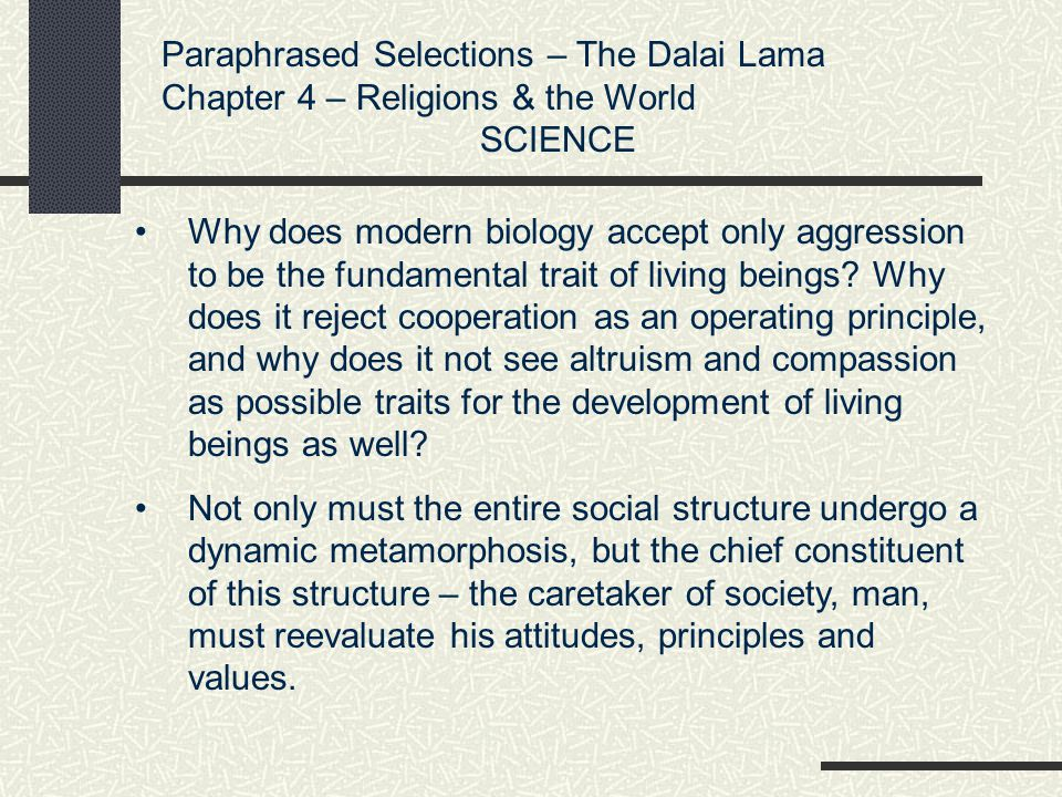 Paraphrased Selections – The Dalai Lama Chapter 4 – Religions & the World SCIENCE Why does modern biology accept only aggression to be the fundamental