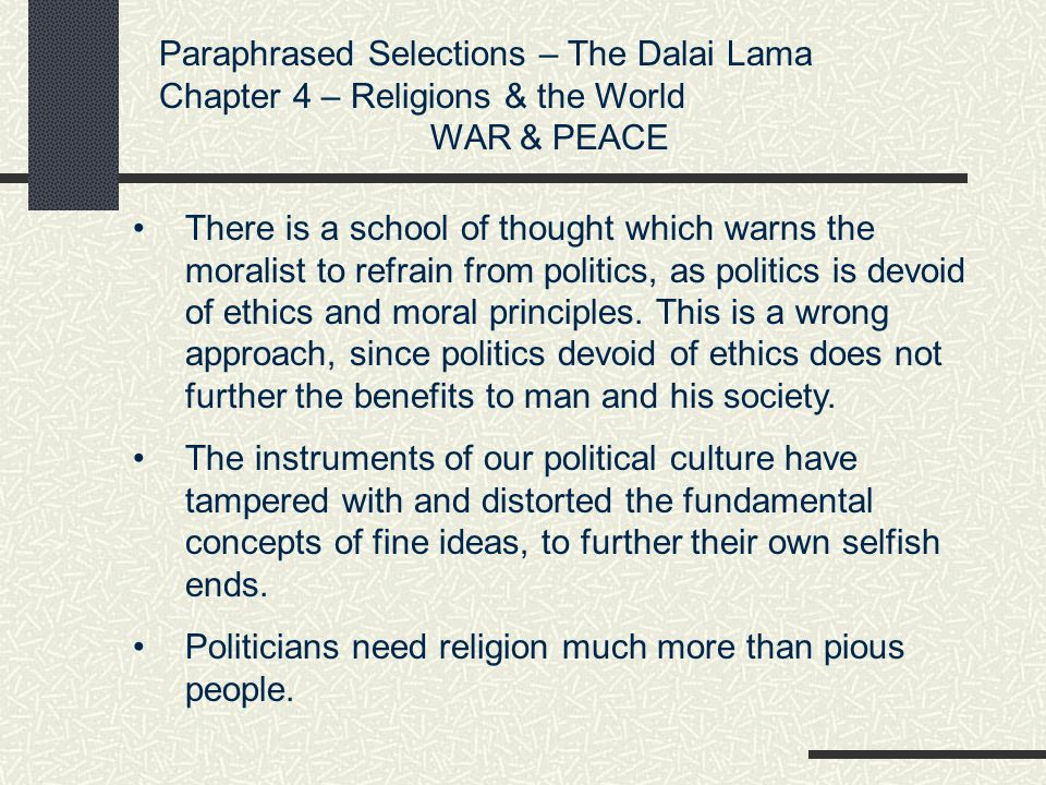Paraphrased Selections – The Dalai Lama Chapter 4 – Religions & the World WAR & PEACE There is a school of thought which warns the moralist to refrain