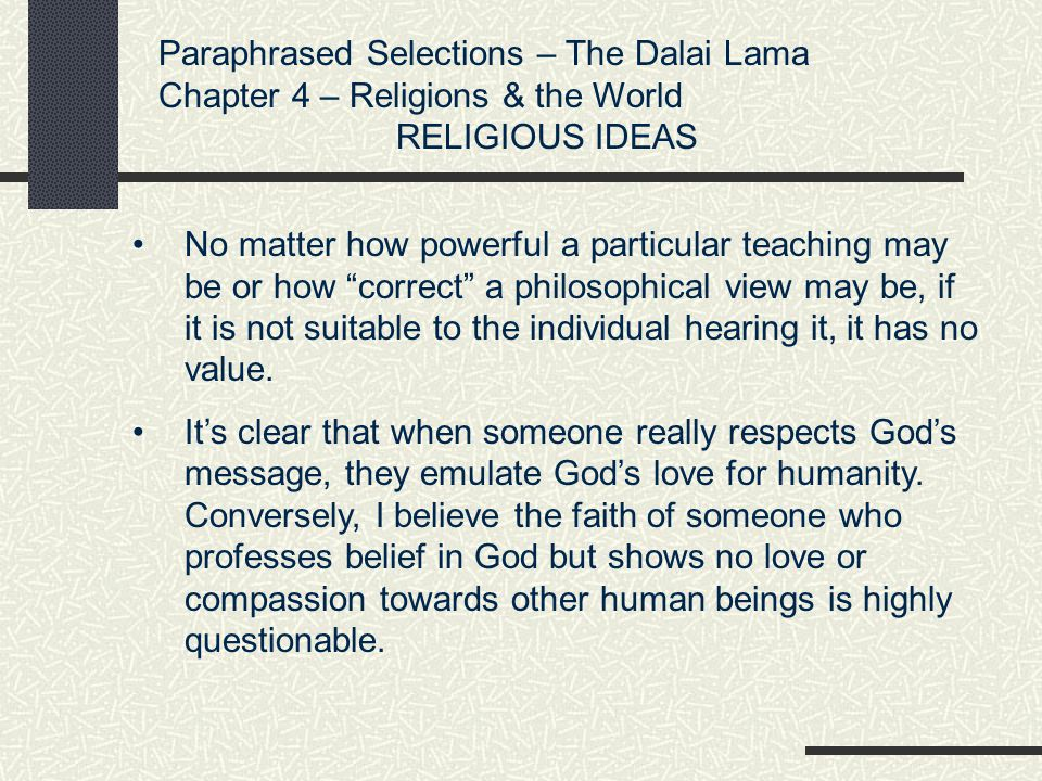 Paraphrased Selections – The Dalai Lama Chapter 4 – Religions & the World WAR & PEACE War is like fire in the human community, one whose fuel is living people.