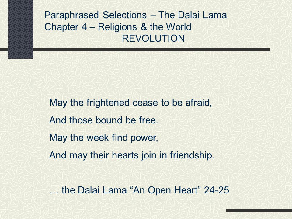 Paraphrased Selections – The Dalai Lama Chapter 4 – Religions & the World REVOLUTION May the frightened cease to be afraid, And those bound be free. M