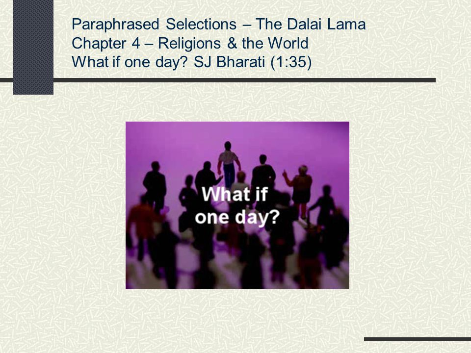 Paraphrased Selections – The Dalai Lama Chapter 4 – Religions & the World What if one day? SJ Bharati (1:35)