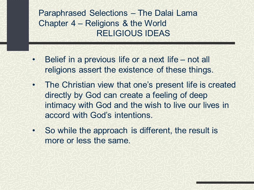 Paraphrased Selections – The Dalai Lama Chapter 4 – Religions & the World RELIGIOUS IDEAS Religion shows that despite all the sorrowful experiences there is still an indestructible ultimate meaning.