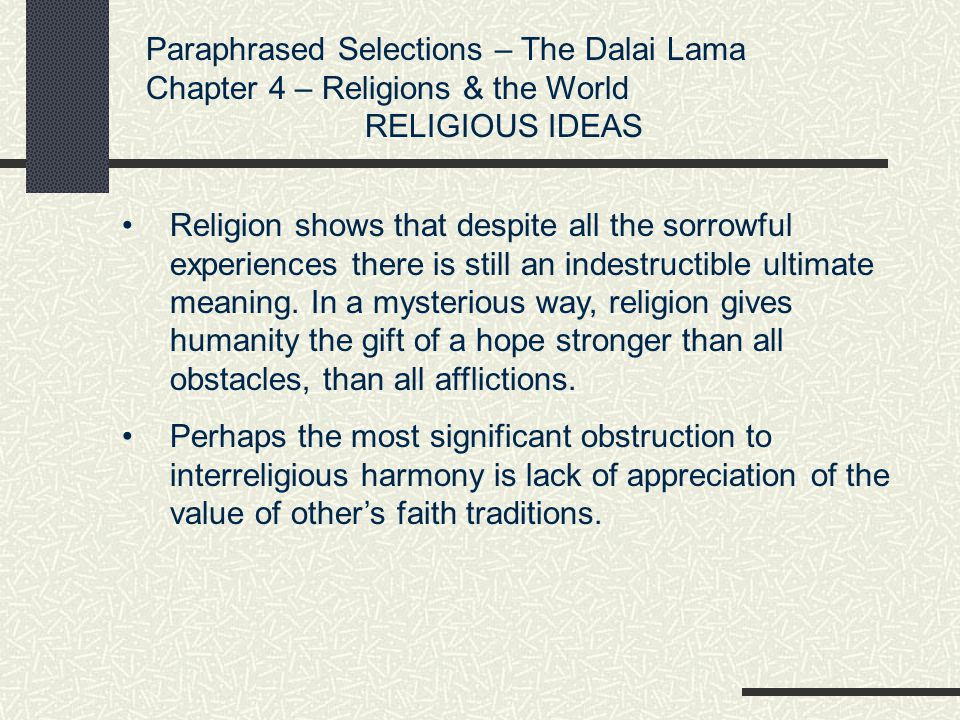 Paraphrased Selections – The Dalai Lama Chapter 4 – Religions & the World HEALTH Good food, a struggle against every excessive desire, daily meditation, all that can lead to peace of mind; and peace of mind is good for the body.