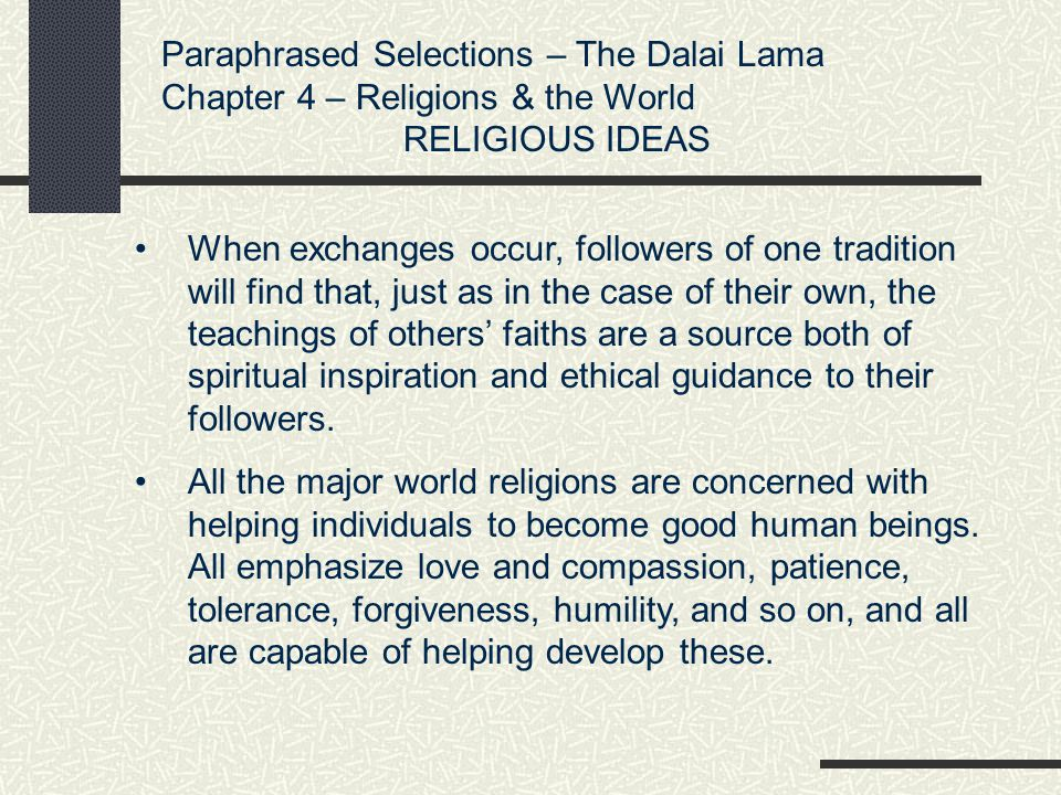 Paraphrased Selections – The Dalai Lama Chapter 4 – Religions & the World HEALTH The good heart which is the fruit of virtue is by itself a great benefit to humanity.