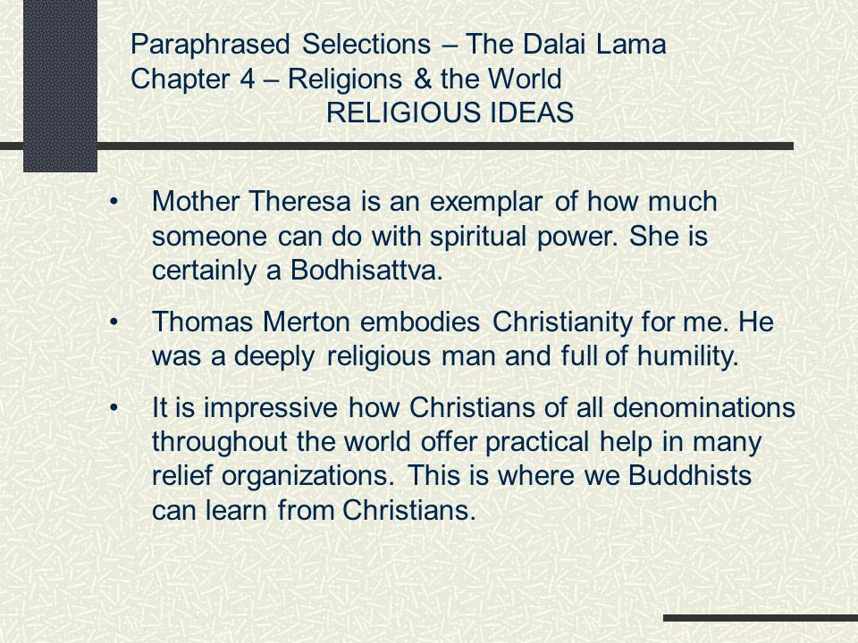 Paraphrased Selections – The Dalai Lama Chapter 4 – Religions & the World RELIGIOUS IDEAS When I give Buddhist teachings to Western people, I usually feel a little apprehensive.