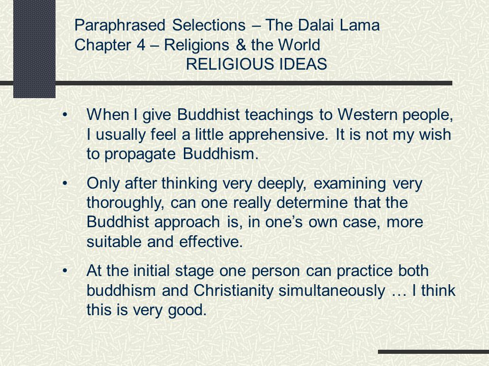 Paraphrased Selections – The Dalai Lama Chapter 4 – Religions & the World SCIENCE Little examination has been paid to more positive emotions, such as compassion and altruism.