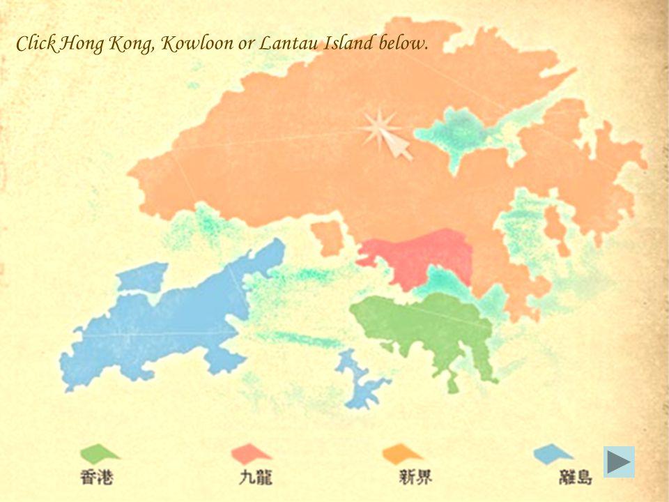 Click Hong Kong, Kowloon or Lantau Island below.