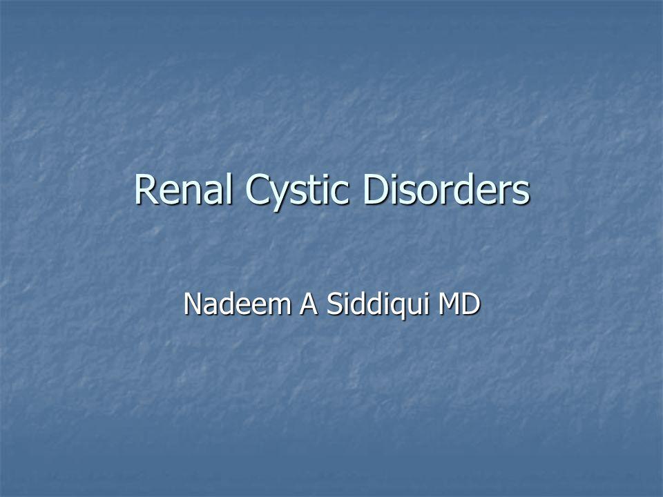 Renal Cystic Disorders Nadeem A Siddiqui MD