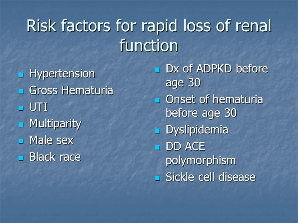 Risk factors for rapid loss of renal function Hypertension Hypertension Gross Hematuria Gross Hematuria UTI UTI Multiparity Multiparity Male sex Male