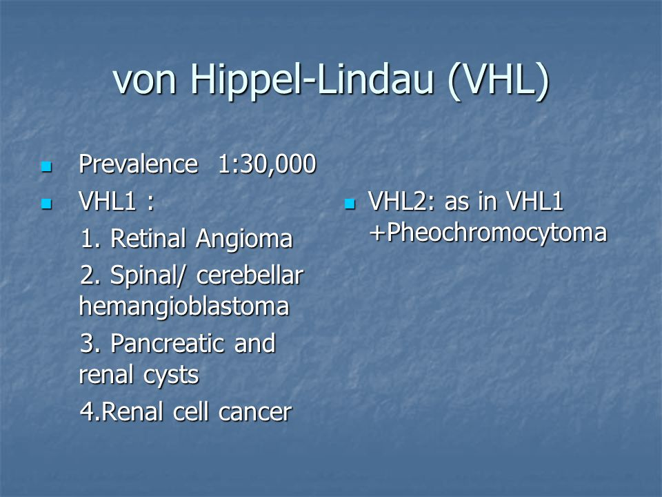 von Hippel-Lindau (VHL) Prevalence 1:30,000 Prevalence 1:30,000 VHL1 : VHL1 : 1.
