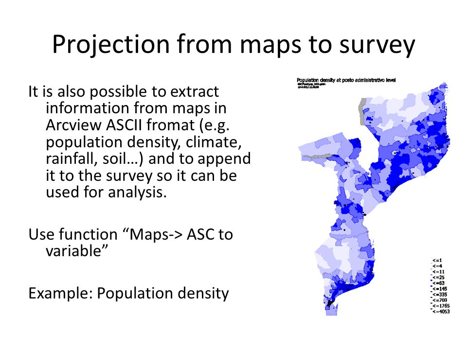 Projection from maps to survey It is also possible to extract information from maps in Arcview ASCII fromat (e.g.