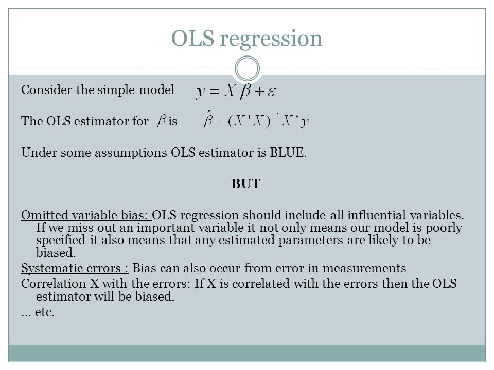 OLS regression Consider the simple model The OLS estimator for is Under some assumptions OLS estimator is BLUE.