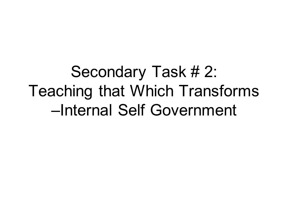Secondary Task # 2: Teaching that Which Transforms –Internal Self Government