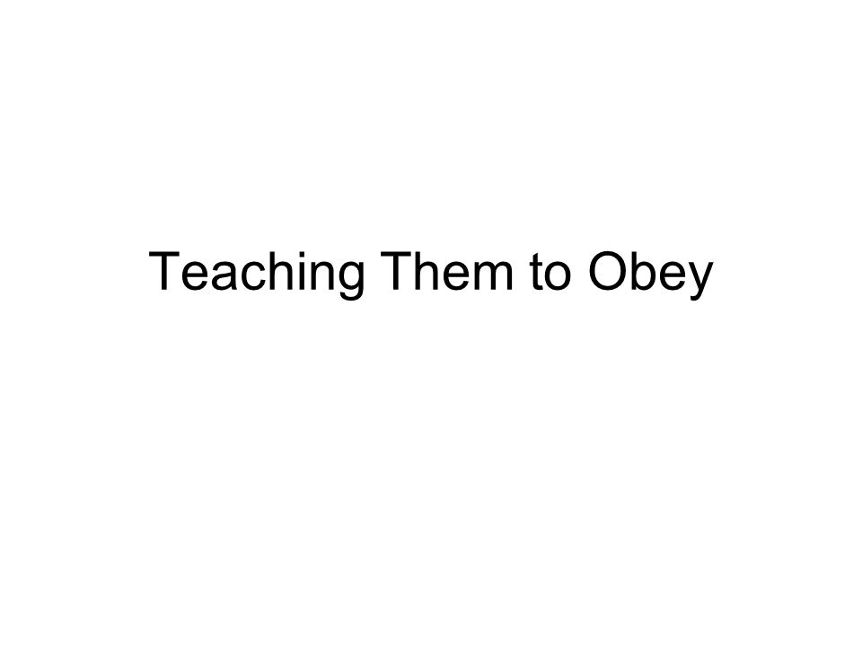 Teaching Them to Obey