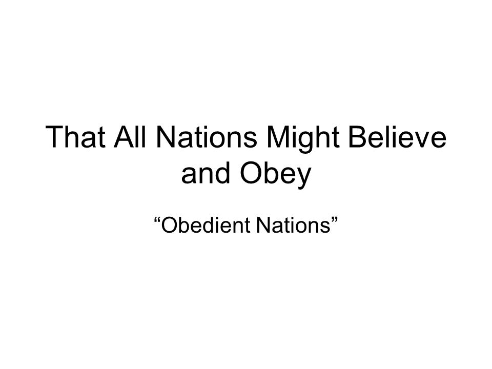 That All Nations Might Believe and Obey Obedient Nations