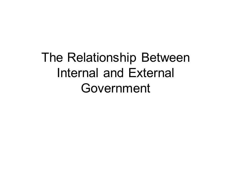 The Relationship Between Internal and External Government