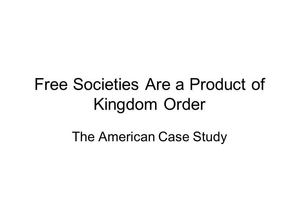 Free Societies Are a Product of Kingdom Order The American Case Study