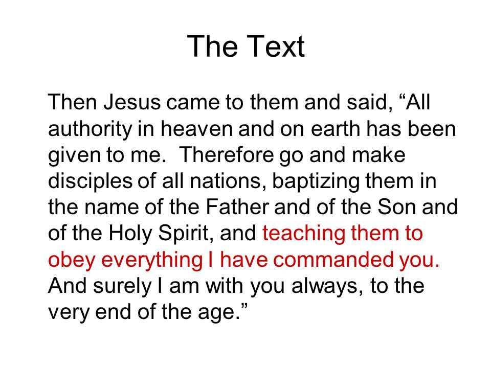 """The Text Then Jesus came to them and said, """"All authority in heaven and on earth has been given to me. Therefore go and make disciples of all nations,"""