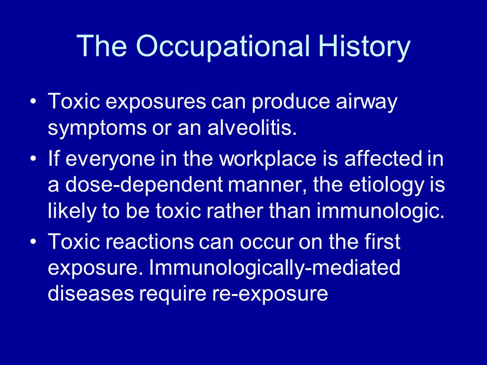 The Occupational History Toxic exposures can produce airway symptoms or an alveolitis.