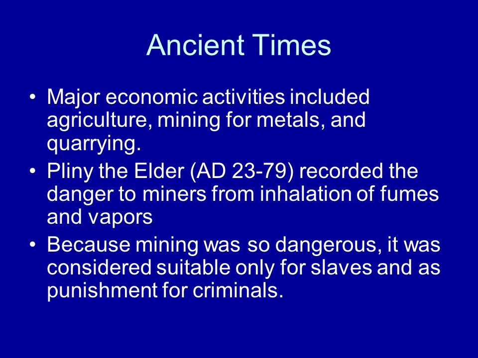 Ancient Times Major economic activities included agriculture, mining for metals, and quarrying.
