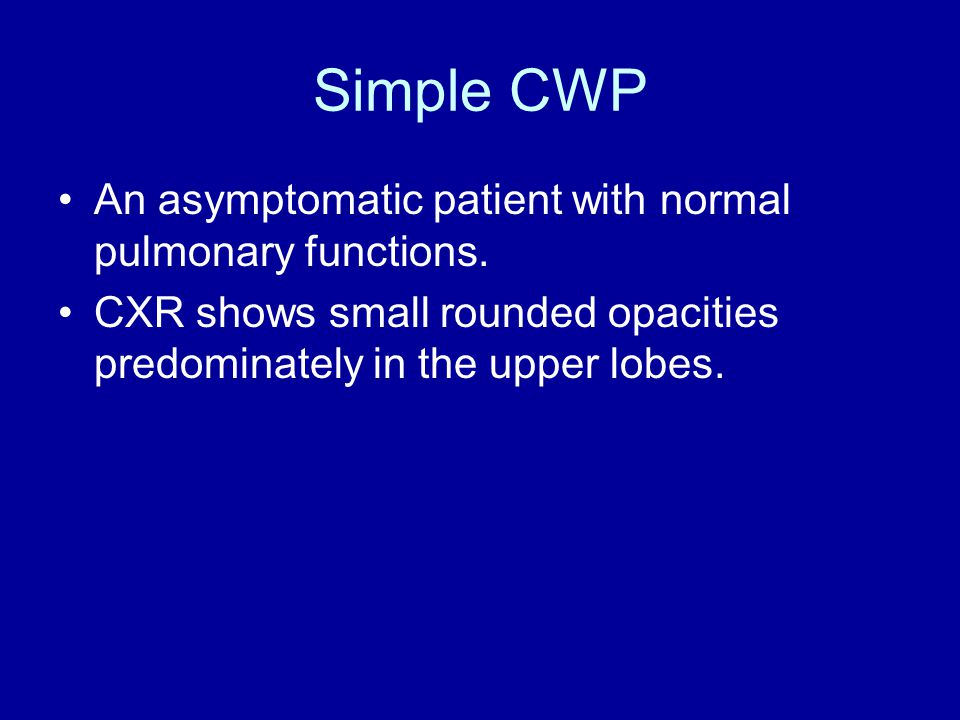 Simple CWP An asymptomatic patient with normal pulmonary functions.