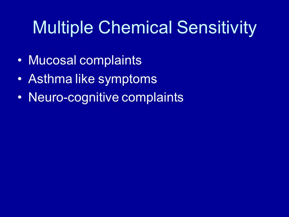 Multiple Chemical Sensitivity Mucosal complaints Asthma like symptoms Neuro-cognitive complaints