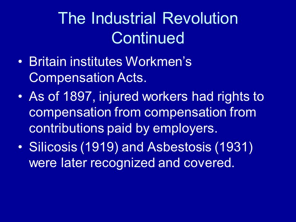 The Industrial Revolution Continued Britain institutes Workmen's Compensation Acts.