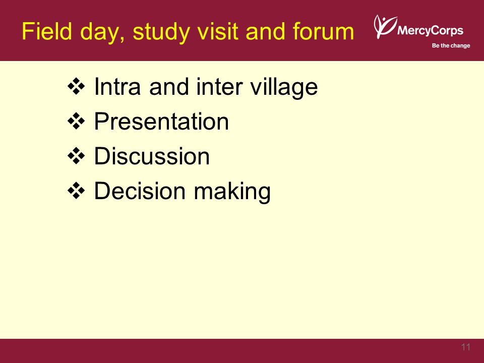 Field day, study visit and forum  Intra and inter village  Presentation  Discussion  Decision making 11