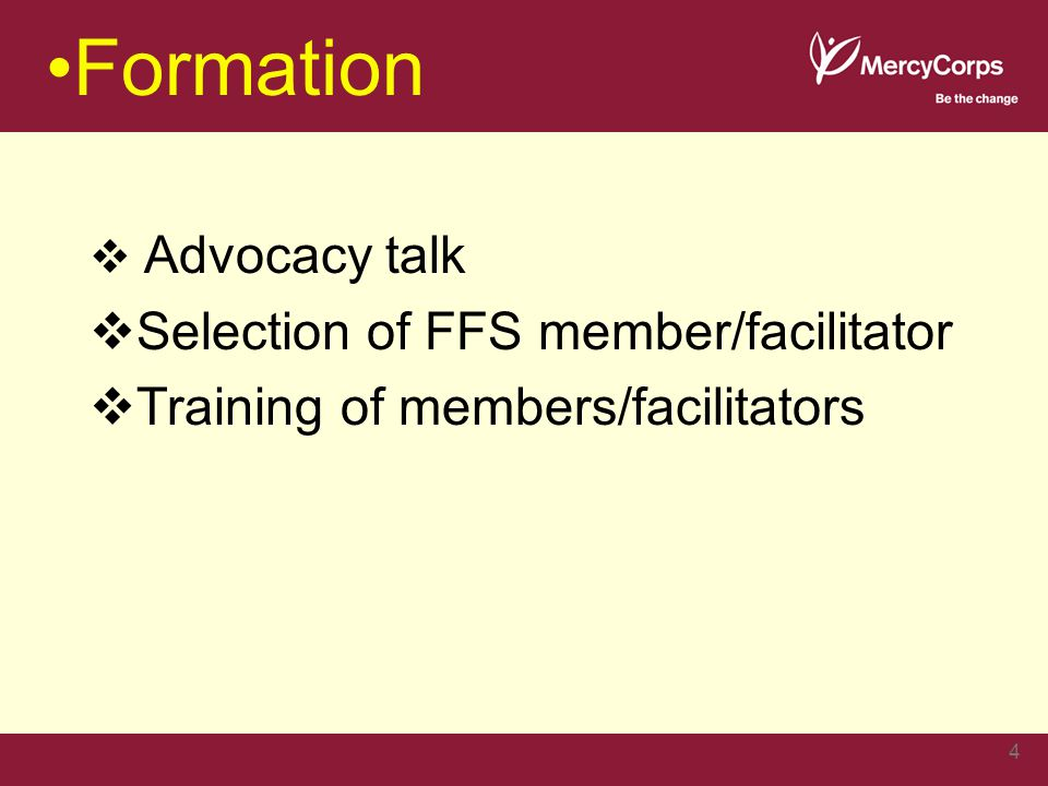 Formation  Advocacy talk  Selection of FFS member/facilitator  Training of members/facilitators 4