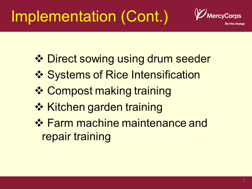 Implementation (Cont.)  Direct sowing using drum seeder  Systems of Rice Intensification  Compost making training  Kitchen garden training  Farm machine maintenance and repair training 7