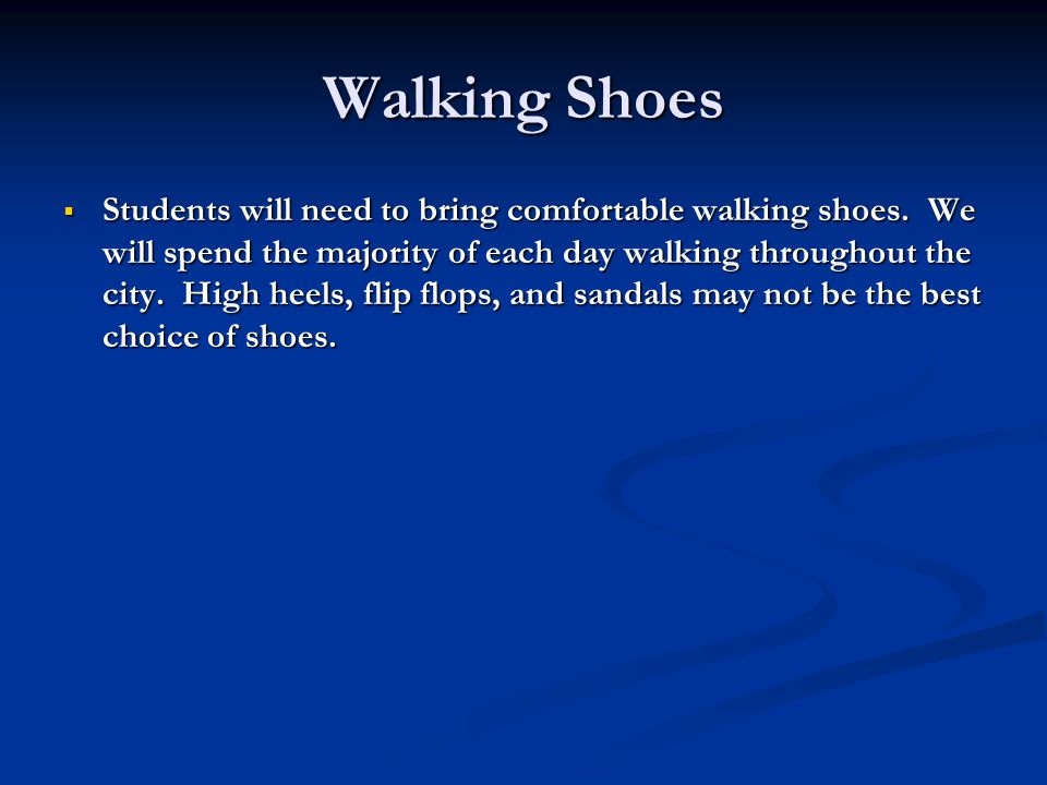Walking Shoes  Students will need to bring comfortable walking shoes.