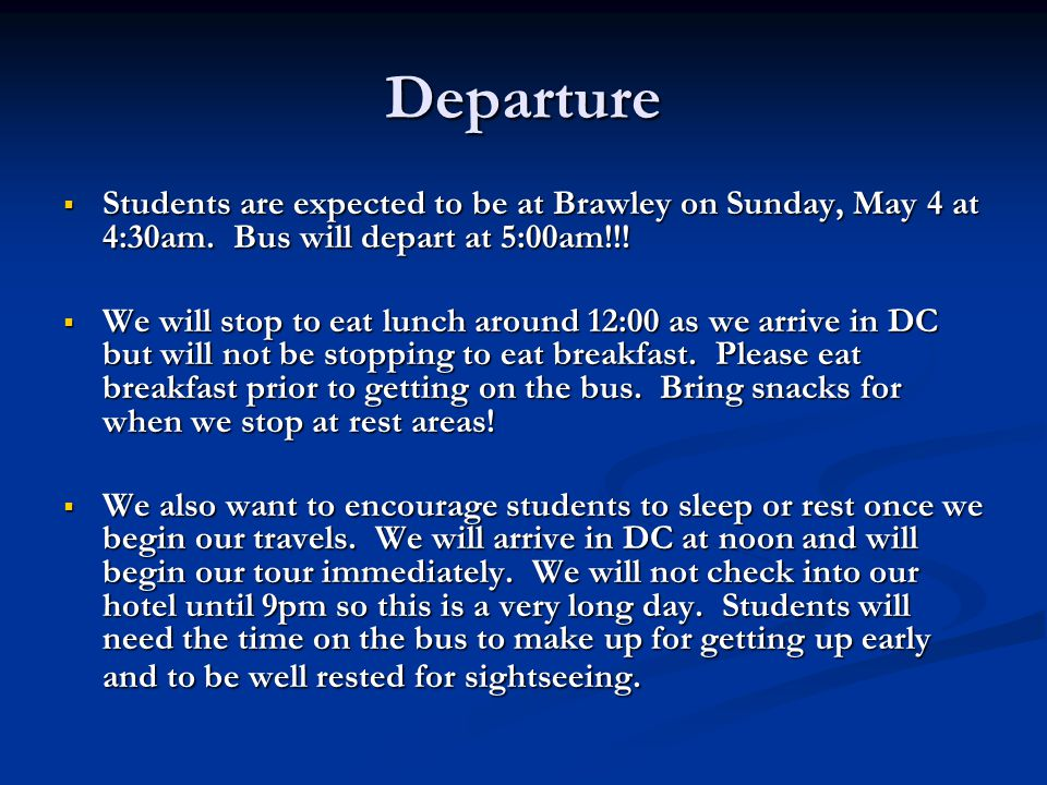 Departure  Students are expected to be at Brawley on Sunday, May 4 at 4:30am.