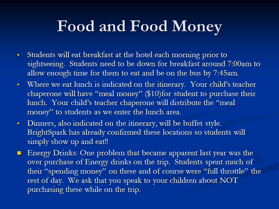 Food and Food Money  Students will eat breakfast at the hotel each morning prior to sightseeing.