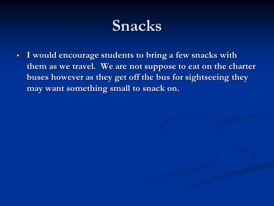 Snacks  I would encourage students to bring a few snacks with them as we travel.