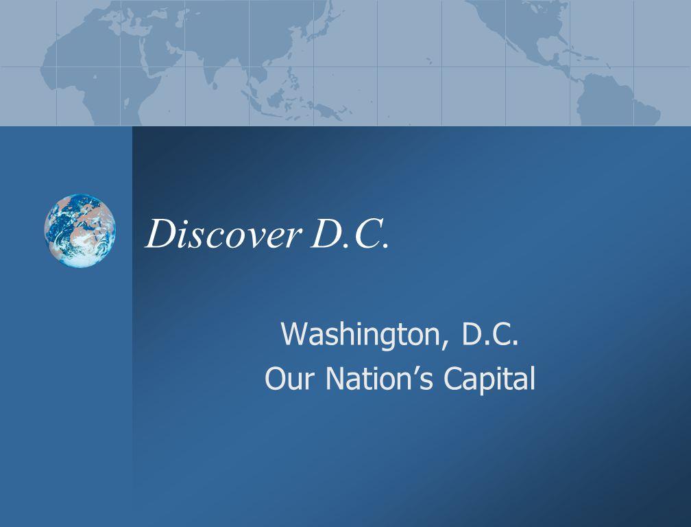 Discover D.C. Washington, D.C. Our Nation's Capital